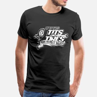 Tuner If It Has Tits Or Tires Black S 3Xl Tuner Decal Me - Men's Premium T-Shirt