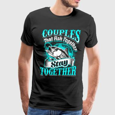 Fishing Couple Couples that Fish Together Fishing - Men's Premium T-Shirt