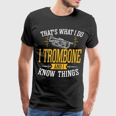 I Trombone And I Know Things - Men's Premium T-Shirt