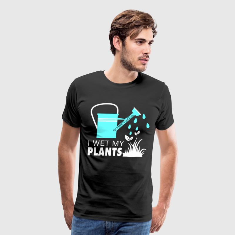 I Love Wetting My Plants T Shirt - Men's Premium T-Shirt