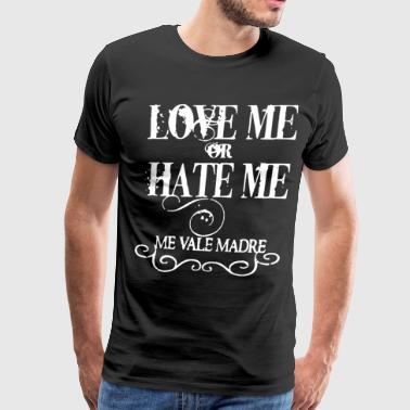 Love Me Or Hate Me Me Vale Madre Funny Humor Mexic - Men's Premium T-Shirt
