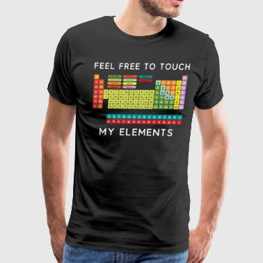 Feel free to touch my elements Chemist Fun Gift - Men's Premium T-Shirt