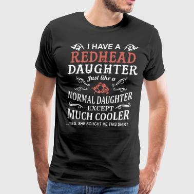 i have a redhead daughter just like a normal daugh - Men's Premium T-Shirt