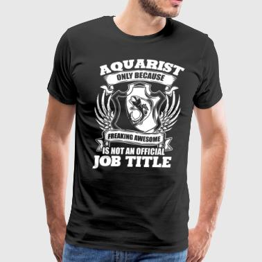 Aquarist T Shirt, Job Title T Shirt - Men's Premium T-Shirt