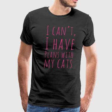 I Can't I Have Plans With My Cats For Grandma Grandpa - Men's Premium T-Shirt