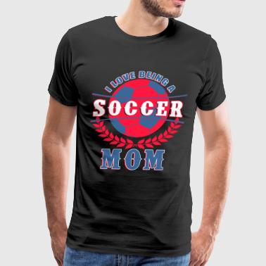 I Love Soccer Moms I Love Being A Soccer Mom T Shirt - Men's Premium T-Shirt