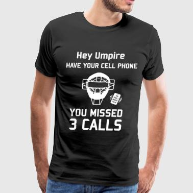 hey umpire have your cell phone you missed 3 calls - Men's Premium T-Shirt