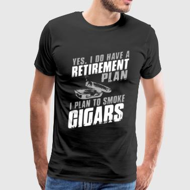 yes I do have a retirement plan I plan to smoke ci - Men's Premium T-Shirt