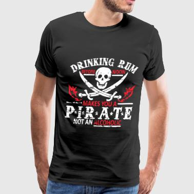 Drinking Rum Makes You A Pirate Not Alcoholic Mens - Men's Premium T-Shirt