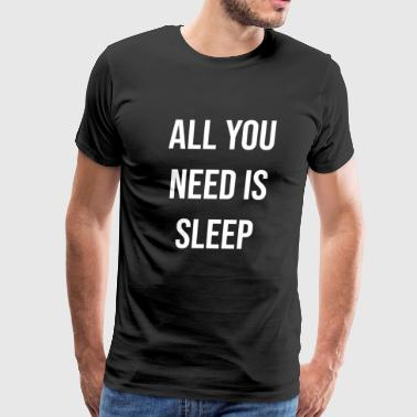 ALL YOU NEED IS SLEEP 2 (w) - Men's Premium T-Shirt