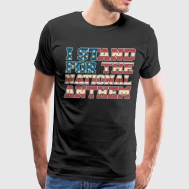 Anthem I Stand For The National Anthem Shirt - Men's Premium T-Shirt