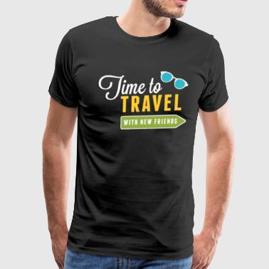 Time To Travel With New Friends - Men's Premium T-Shirt