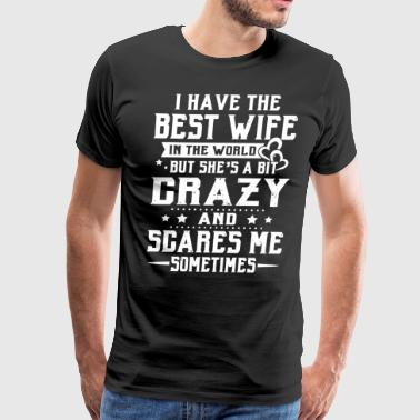 i have the best wife in the world but she s a bit - Men's Premium T-Shirt