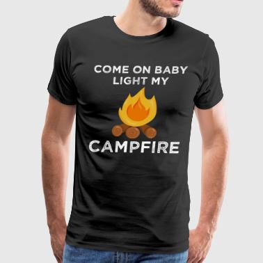 Come on Baby Light My Campfire Funny Camping - Men's Premium T-Shirt
