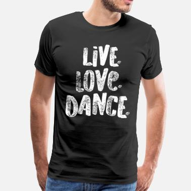 Blue White Dancing Shirt Live Love Dance White Cute Dancers Ballet Tap Hip Hop Funny - Men's Premium T-Shirt