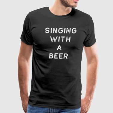 Music Shirt Singing With A Beer Light Song Writer Musician Guitar Player Singer Gift - Men's Premium T-Shirt