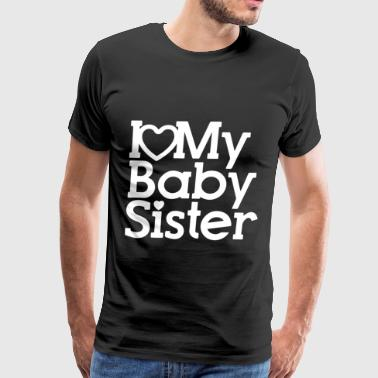 I Love My Baby Sister Kids T Shirt New Born Baby G - Men's Premium T-Shirt