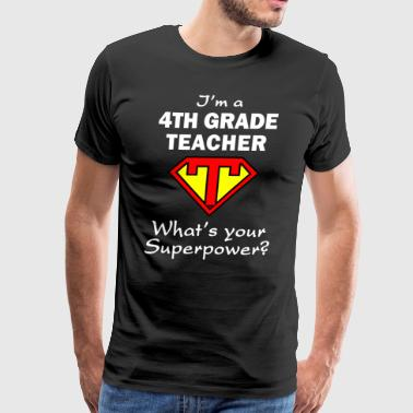 4th Grade Im A 4th Grade Teacher What's Your Superpower - Men's Premium T-Shirt