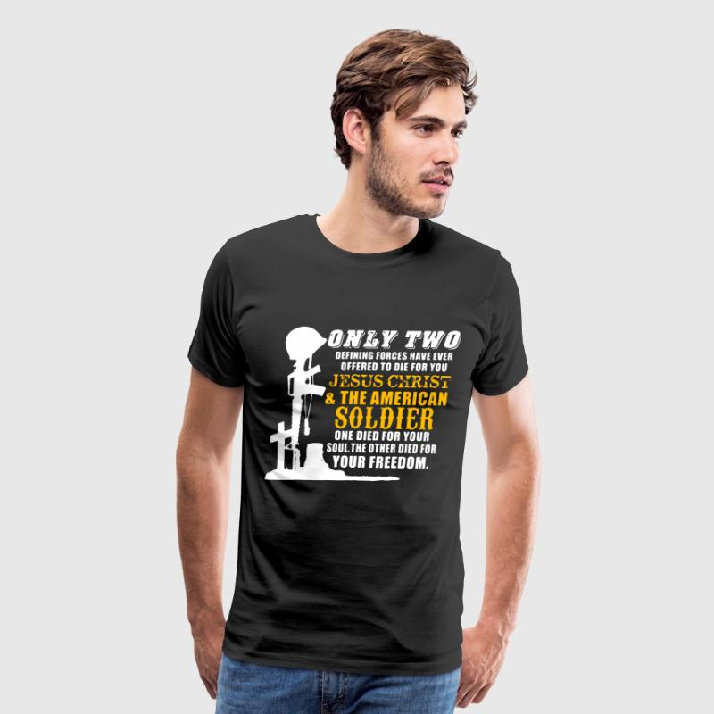 only two defining forces have ever offered to die - Men's Premium T-Shirt