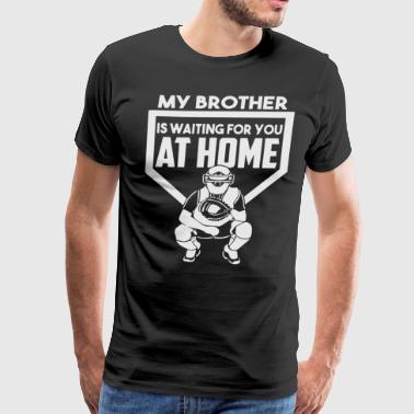 MY BROTHER IS WAITING FOR YOU AT HOME - Men's Premium T-Shirt