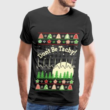 Nurse - Don't be tachy christmas awesome sweater - Men's Premium T-Shirt
