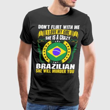 Dont Flirt With Me I Love My Girl Brazilian - Men's Premium T-Shirt