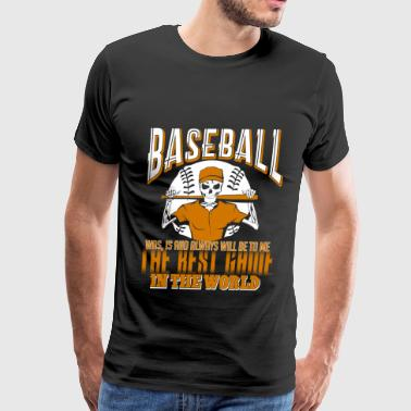 Baseball Is The Best Game In The World T Shirt - Men's Premium T-Shirt