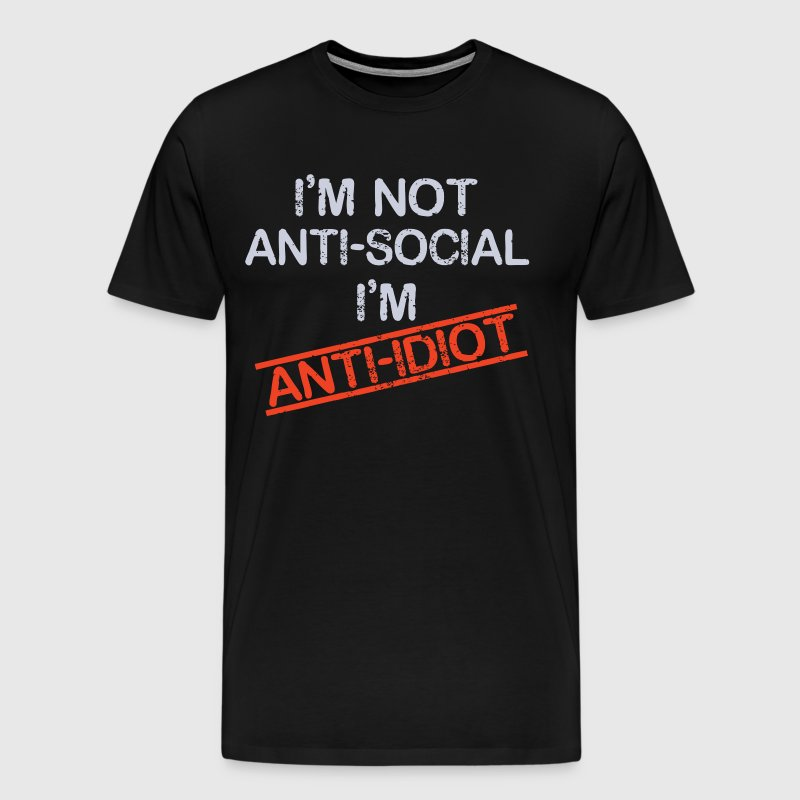 i'm not anti social i'm anti idiot - Men's Premium T-Shirt