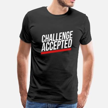 Accepted challenge accepted - Men's Premium T-Shirt