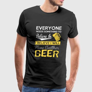 - I believe I will have another Beer - Men's Premium T-Shirt