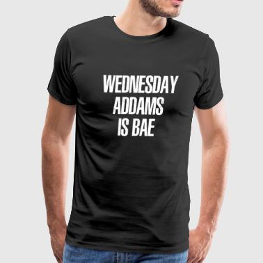 Wednesday Addams - Wednesday Addams Is Bae - Men's Premium T-Shirt