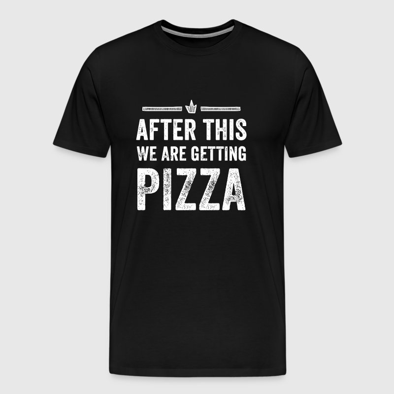 Pizza - After This We're Getting Pizza - Men's Premium T-Shirt