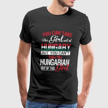 Hungarian - You Can Take This Girl Out Of Hungar - Men's Premium T-Shirt