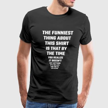 Funny - The Funniest Thing About This Shirt - Men's Premium T-Shirt