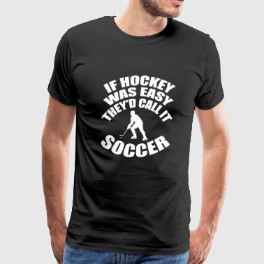 Hockey - if hockey was easy they'd call it socce - Men's Premium T-Shirt