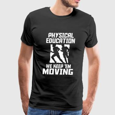 PHYSICAL EDUCATION - PHYSICAL EDUCATION WE KEEP - Men's Premium T-Shirt