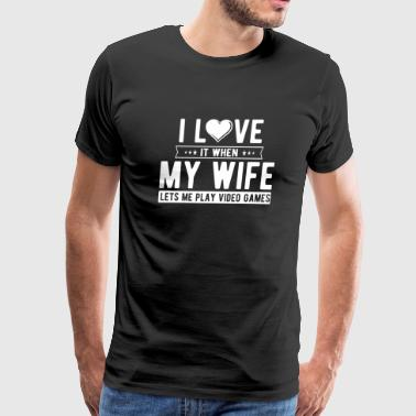 Video Game - I Love It When My Wife Lets Me Play - Men's Premium T-Shirt