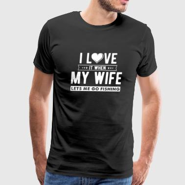 Fishing - I LOVE it when my wife lets me go fish - Men's Premium T-Shirt