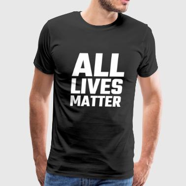 Matter - All Lives Matter - Men's Premium T-Shirt