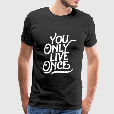 Only Live Once - You Only Live Once - Men's Premium T-Shirt