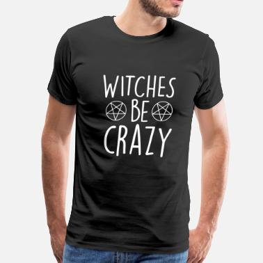 Witchcraft Witche - Witches Be Crazy - Men's Premium T-Shirt