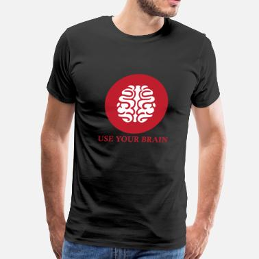 Use Your Brain Brain - use your brain - Men's Premium T-Shirt