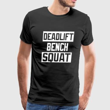 Squat Bench Deadlift Squat - Powerlifting Deadlift Bench Squat Worko - Men's Premium T-Shirt