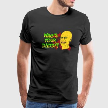 Who's Your Daddy? - Who's Your Daddy? - Men's Premium T-Shirt