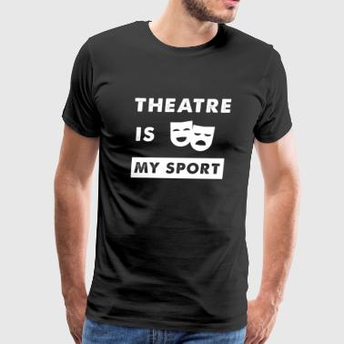 Theatre Funny Theatre - Theatre is My Sport - Men's Premium T-Shirt