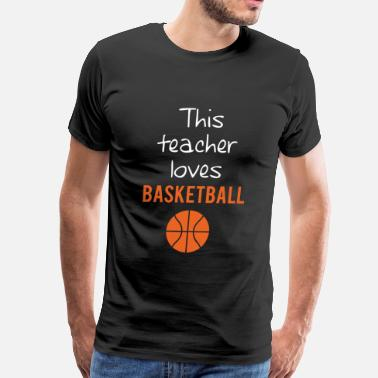 Love Basketball BASKETBALL - THIS TEACHER LOVES BASKETBALL - Men's Premium T-Shirt