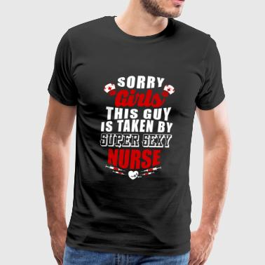 Sorry For Party Rocking Nurse - Sorry Girls This Guy Is Taken By Super S - Men's Premium T-Shirt