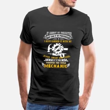 Cannot Be Inherited Mechanic - it cannot be inherited nor can it be - Men's Premium T-Shirt