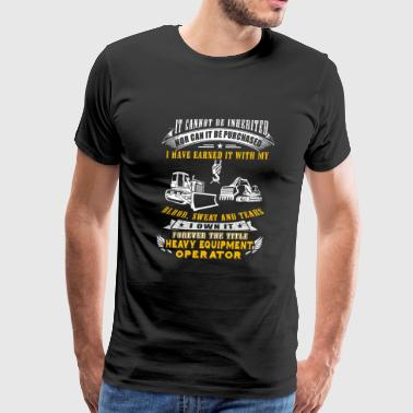 Heavy equipment operator - it cannot be inherite - Men's Premium T-Shirt