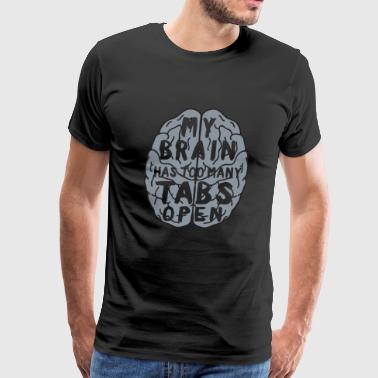 Brain - My brain has too many tabs open - Men's Premium T-Shirt